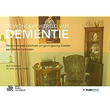 De wondere wereld van dementie: Vanuit nieuwe inzichten omgevingszorg bieden aan dementerenden