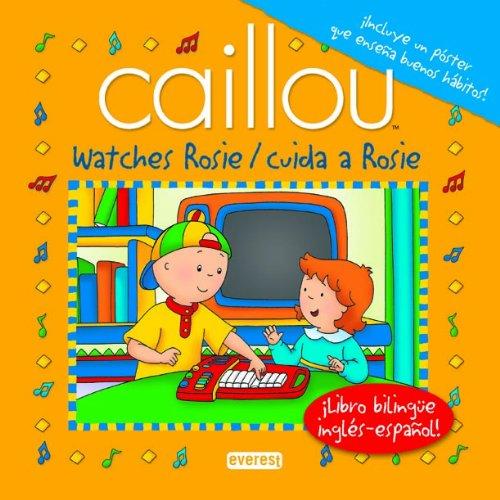 Caillou watches Rosie/cuida a Rosie: ¡Libro bilingüe inglés-español! (Playtime / hora de jugar)