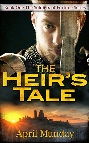 The Heir's Tale (The Soldiers of Fortune Book 1) by [Munday, April]