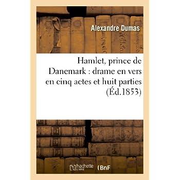 Hamlet, prince de Danemark : drame en vers en cinq actes et huitParties.