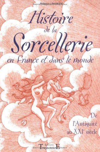 Histoire de la sorcellerie en France et dans le monde : De l'Antiquité au XXIe siècle