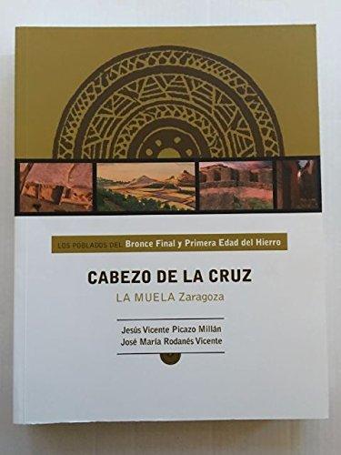 LOS POBLADOS DEL BRONCE FINAL Y PRIMERA EDAD DEL HIERRO: CABEZO DE LA CRUZ, LA MUELA, ZARAGOZA