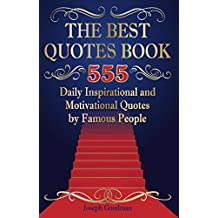 The Best Quotes Book: 555 Daily Inspirational and Motivational Quotes by Famous People (short quotes, quote of the day, happiness quotes, good quotes, family quotes, quotes book) (English Edition)