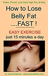 How to Lose Belly Fat .... FAST ! (Paleo, Primal, Low Carb High Fat, & Keto Book 2) (English Edition)