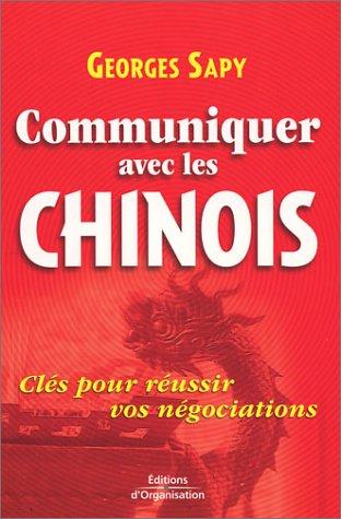 Communiquer avec les Chinois : Clés pour réussir vos négociations par Georges Sapy
