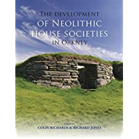 The Development of Neolithic House Societies in Orkney: Investigations in the Bay of Firth, Mainland, Orkney (1994–2014)