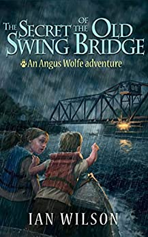 The Secret of the Old Swing Bridge: An Angus Wolfe adventure (Angus Wolfe adventures Book 1) (English Edition) von [Wilson, Ian]