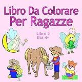 Scarica Libro Libro Da Colorare Per Ragazze Libro 3 Eta 4 Belle immagini come animali unicorni fate sirene principesse cavalli gatti e cani per bambini dai 4 anni in su (PDF,EPUB,MOBI) Online Italiano Gratis