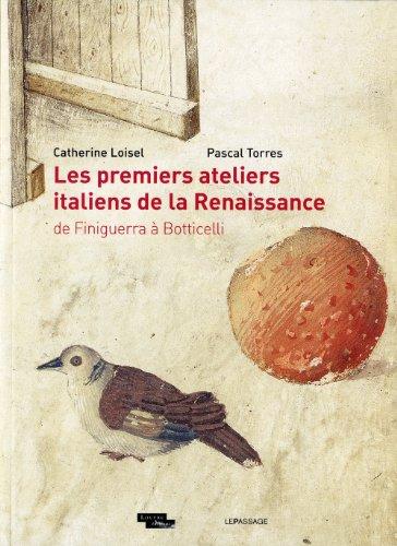 Les premiers ateliers italiens de la Renaissance : De Finiguerra à Botticelli par Catherine Loisel, Pascal Torres