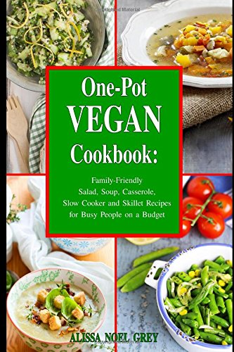 one-pot-vegan-cookbook-family-friendly-salad-soup-casserole-slow-cooker-and-skillet-recipes-for-busy