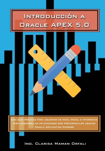 introduccion-a-oracle-application-express-50-una-guia-practica-para-usuarios-de-nivel-inicial-e-inte
