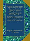 Reports of Cases Argued and Determined in the Supreme Court of Appeals of Virginia: With Select Cases Relating Chiefly to Points of Practice, Decided Richmond District [1806-1810], Volume 12