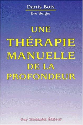 Une thérapie manuelle de la profondeur : Méthode Danis Bois, fasciathérapie-pulsologie