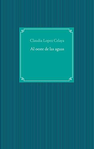 Al oeste de las aguas por Claudia López Celaya