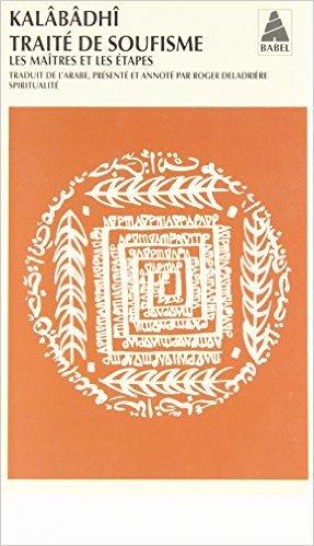 Traité de soufisme : Les maîtres et les Etapes de Kalâbâdhî ,Roger Deladrière (Commentaires) ( 12 août 2011 )