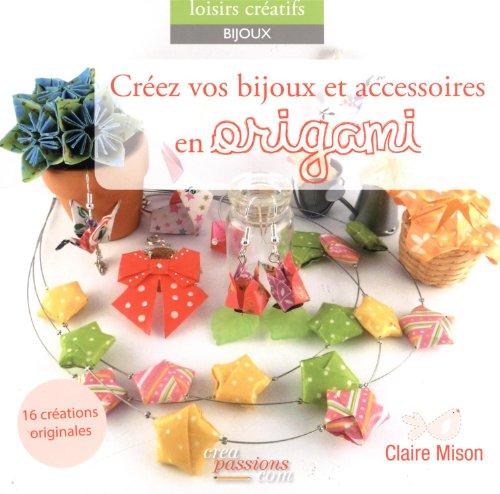 Créez vos bijoux et accessoires en origami par Mison Claire