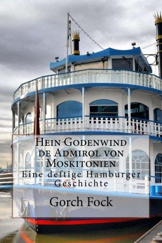 Hein Godenwind de Admirol von Moskitonien: Eine deftige Hamburger Geschichte