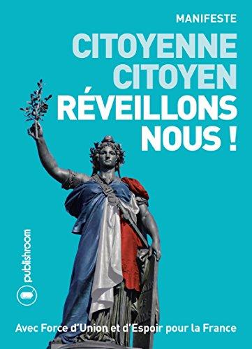 Citoyenne, citoyen, réveillons-nous !: Essai poli...