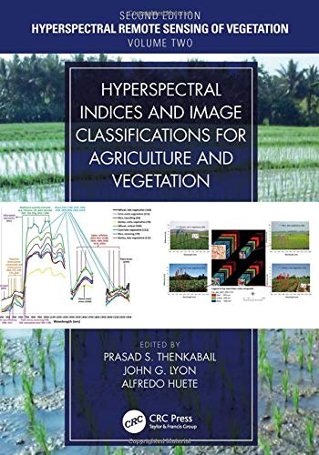 Hyperspectral Indices and Image Classifications for Agriculture and Vegetation (Hyperspectral Remote Sensing of Vegetation, Band 2)