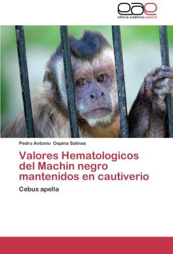 Valores Hematologicos del Machin negro mantenidos en cautiverio: Cebus apella por Pedro Antonio Ospina Salinas