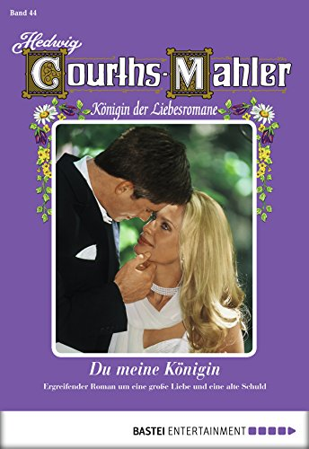 Hedwig Courths-Mahler - Folge 044: Du meine Königin