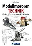 Handbuch Modellmotoren: Technik - Reparaturen - Zubehör; dieses Lehrbuch für Hobby-Anwender erklärt anschaulich Grundlagen, Wartung und vieles mehr aus dem Bereich der Modellmotorentechnik