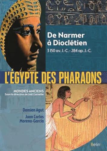 L'Égypte des pharaons - de Narmer, 3150 av. J.-C. à Dioclétien, 284 ap. J.-C. par Damien Agut