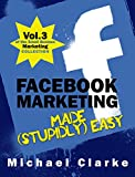 Facebook Marketing Made (Stupidly) Easy | How to Achieve Facebook Business Awesomeness: (Vol.3 of the Small Business Marketing Collection) (Punk Rock Marketing Collection) (English Edition)