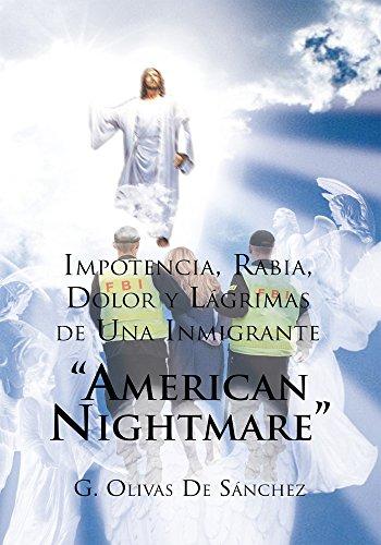 """Impotencia, Rabia, Dolor Y Lágrimas De Una Inmigrante """"American Nightmare"""" por G. Olivas De Sánchez"""