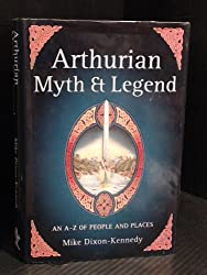 Arthurian Myth and Legend: An A-Z of People and Places by Mike Dixon-Kennedy (2000-01-01)