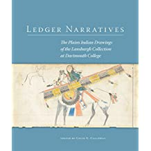 Ledger Narratives: The Plains Indian Drawings in the Mark Lansburgh Collection at Dartmouth College (New Directions in Native American Studies)