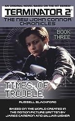 Terminator 2: Times of Trouble Bk. 3: The New John Connor Chronicles (Terminator 2: The New John Connor Chronicles)