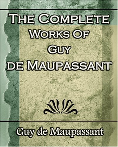 The Complete Works of Guy De Maupassant: Short Stories- 1917 Paperback
