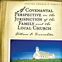 A Covenantal Perspective on the Jurisdiction of the Family and the Local Church
