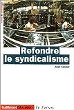 Refondre le syndicalisme - Essai et anthologie