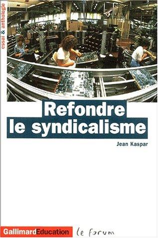 Refondre le syndicalisme: Essai et anthologie par Jean Kaspar