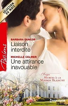 Liaison interdite - Une attirance inavouable : T 1&2 - Secrets à la Maison-Blanche (Passions) par [Dunlop, Barbara, Celmer, Michelle]