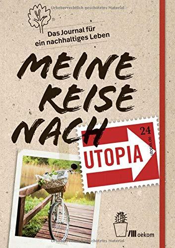Meine Reise nach Utopia: Das Journal für ein nachhaltiges Leben