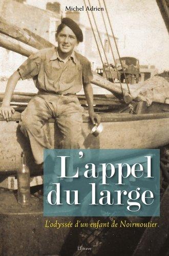 L'appel du large (1) : L'odyssée d'un enfant de Noirmoutier. Ière partie, 1933-1975
