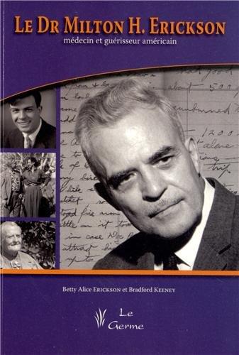Le Dr Milton Erickson, médecin et guérisseur américain (1DVD) par Betty Alice Erickson, Bradford Keeney