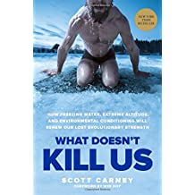 What Doesn T Kill Us: How Freezing Water, Extreme Altitude and Environmental Conditioning Will Renew Our Lost Evolutionary Strength
