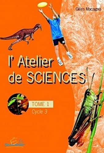 L'atelier de sciences Cycle 3 : Tome 1