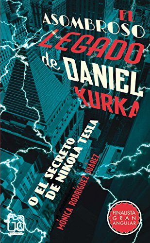 El asombroso legado de Daniel Kurka: O el secreto de Nikola Tesla (Gran angular) por Mónica Rodríguez Suárez