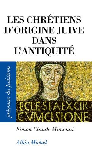 Les Chrétiens d'origine juive dans l'Antiquité (Présences du judaïsme) par Simon-Claude Mimouni