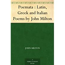 Poemata : Latin, Greek and Italian Poems by John Milton (English Edition)