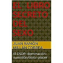 El libro secreto del sexo: El DSDP: dominación-sumisión/dolor-placer