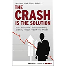 The Crash is the Solution: Why the Ultimate Collapse is Coming and How You Can Protect Your Wealth (English Edition)