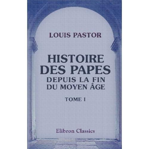 Histoire des Papes depuis la fin du moyen âge: Traduit de l'allemand par Furcy Raynaud. Tome 1