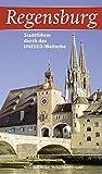 Regensburg: Stadtführer durch das UNESCO-Welterbe (Regensburg - UNESCO Weltkulturerbe) - Heidemarie Böcker