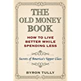 The Old Money Book: Living Better While Spending Less - Secret's of America's Upper Class (English Edition)